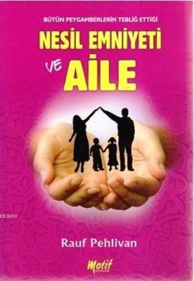 Bütün Peygamberlerin Tebliğ Ettiği Nesil Emniyeti ve Aile