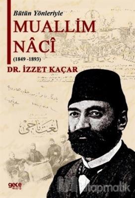 Bütün Yönleriyle Muallim Naci (1849-1893)