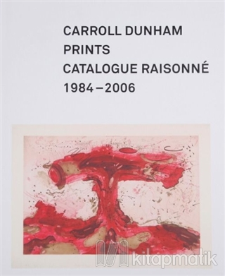 Carroll Dunham Prints: Catalogue Raisonne 1984-2006 (Ciltli)