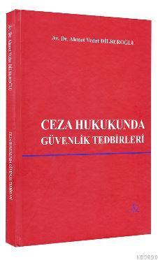 Ceza Hukukunda Güvenlik Tedbirleri Ahmet Vedat Dilberoğlu