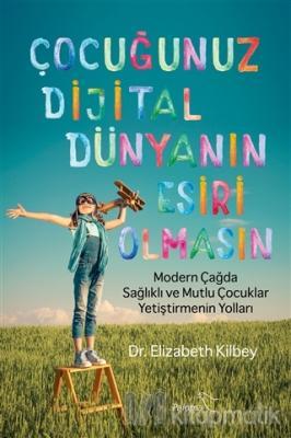 Çocuğunuz Dijital Dünyanın Esiri Olmasın Elizabeth Kilbey