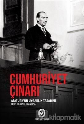 Cumhuriyet Çınarı - Atatürk'ün Uygarlık Tasarımı