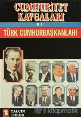 Cumhuriyet Kavgaları ve Türk Cumhurbaşkanları