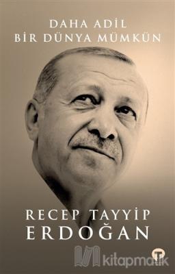 Daha Adil Bir Dünya Mümkün Recep Tayyip Erdoğan
