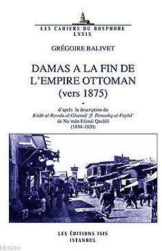 Damas A La Fın De L'empıre Ottoman (Vers 1875)