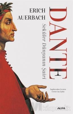 Dante - Seküler Dünyanın Şairi Erich Auerbach