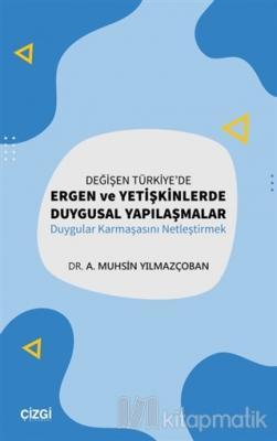 Değişen Türkiye'de Ergen ve Yetişkinlerde Duygusal Yapılaşmalar A. Muh