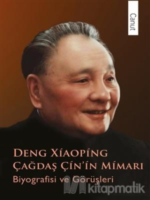 Deng Xiaoping Çağdaş Çin'in Mimarı