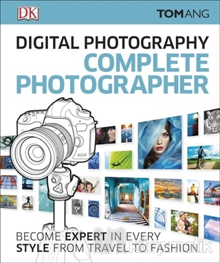 Digital Photography Complete Photographer (Ciltli) Tom Ang