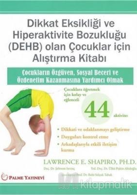 Dikkat Eksikliği Ve Hiperaktivite Bozukluğu (DEHB) Olan Çocuklar İçin Alıştırma Kitabı