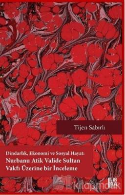 Dindarlık Ekonomi ve Sosyal Hayat: Nurbanu Atik Valide Sultan Vakfı Üzerine Bir İnceleme