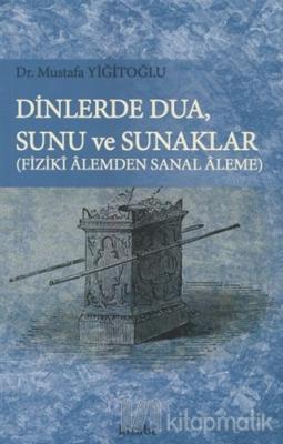 Dinlerde Dua - Sunu ve Sunaklar / Fiziki Alemden Sanal Aleme