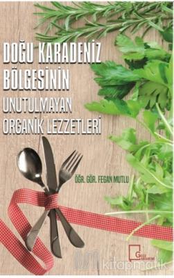 Doğu Karadeniz Bölgesinin Unutulmayan Organik Lezzetleri (Ciltli)