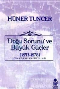Doğu Sorunu ve Büyük Güçler (1853-1878) Osmanlı'nın Kader Yılları