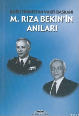 Doğu Türkistan Vakfı Başkanı M. Rıza Bekin'in Anıları