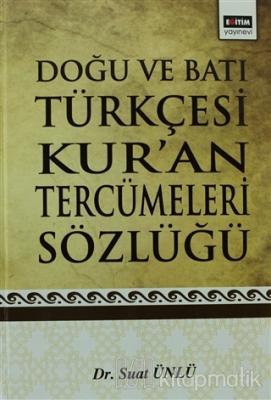 Doğu ve Batı Türkçesi Kur'an Tercümeleri Sözlüğü Suat Ünlü