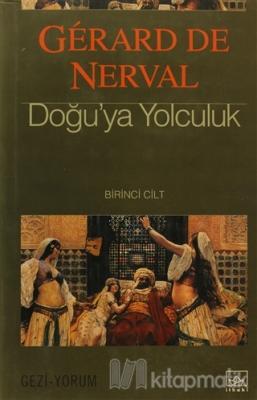 Doğu'ya Yolculuk 1. Cilt (Ciltli) Gerard De Nerval
