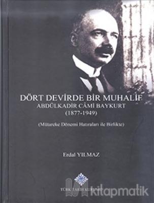 Dört Devirde Bir Muhalif - Abdulkadir Cami Baykurt (1877 - 1949) (Ciltli)