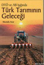 DTÖ ve AB Işığında Türk Tarımının Geleceği