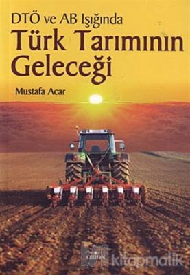 DTÖ ve AB Müzakereleri Işığında Türk Tarımının Geleceği