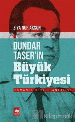 Dündar Taşer'in Büyük Türkiyesi Ziya Nur Aksun
