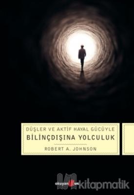 Düşler ve Aktif Hayal Gücüyle Bilinçdışına Yolculuk Robert A. Johnson