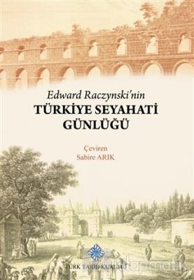 Edward Raczynski'nin Türkiye Seyahati Günlüğü (Ciltli)