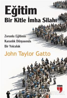 Eğitim: Bir Kitle İmha Silahı %15 indirimli John Taylor Gatto