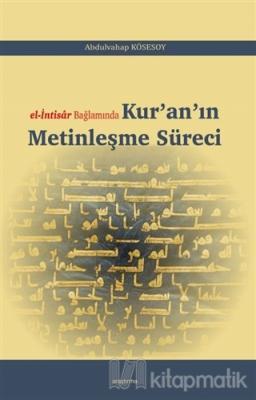 El-İntisar Bağlamında Kur'an'ın Metinleşme Süreci Abdulvahap Kösesoy