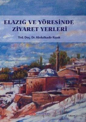 Elazığ ve Yöresinde Ziyaret Yerleri