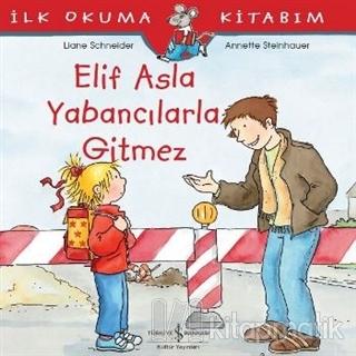 7cbc68de7bdd6 Elif Asla Yabancılarla Gitmez İlk Okuma Kitabım. Liane Schneider İş Bankası  Kültür Yayınları