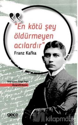 En Kötü Şey Öldürmeyen Acılardır Franz Kafka