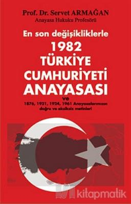 En son değişikliklerle 1982 Türkiye Cumhuriyeti Anayasası Servet Armağ
