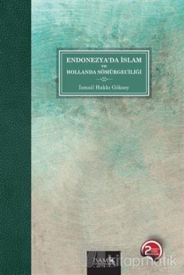 Endonezya'da İslam ve Hollanda Sömürgeciliği İsmail Hakkı Göksoy