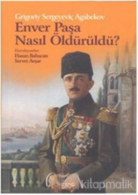 Enver Paşa Nasıl Öldürüldü?