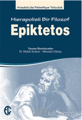 Epiktetos - Hierapolisli Bir Filozof