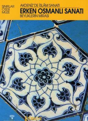 Erken Osmanlı Sanatı  Beyliklerin Mirası / Akdeniz'de İslam Sanatı