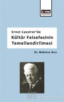Ernst Cassirer'de Kültür Felsefesinin Temellendirilmesi