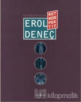 Erol Deneç - Retrospektif / Retrospective