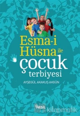 Esma-i Hüsna ile Çocuk Terbiyesi Ayşegül Akakuş Akgün