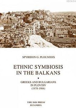 Ethnıc Symbıosıs In The Balkans Greeks And Bulgarıans In Plovdıv (1878-1906)