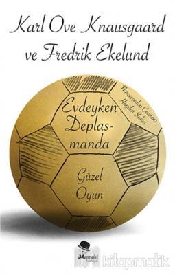 Evdeyken Deplasmanda: Güzel Oyun Karl Ove Knausgaard