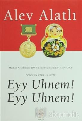 Eyy Uhnem! Eyy Uhnem! Gogol'ün İzinde - 3. Kitap Alev Alatlı