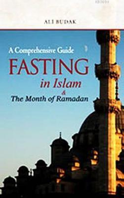 Fasting in Islam and The Month of Ramadan (İslamda Oruç ve Ramazan Ayı)
