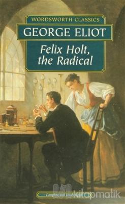 Felix Holt, the Radical George Eliot