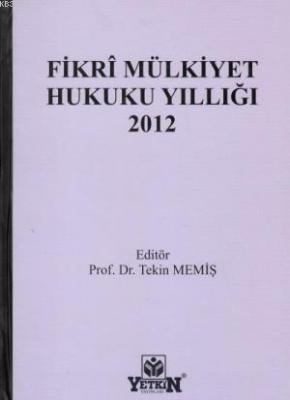 Fikri Mülkiyet Hukuku Yıllığı 2012 Tekin Memiş