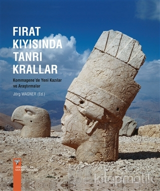 Fırat Kıyısında Tanrı Krallar Kommagene'de Yeni Kazılar ve Araştırmalar (Ciltli)