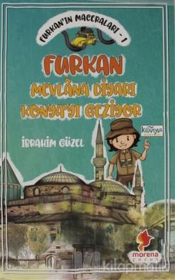 Furkan'ın Maceraları 1 - Furkan Nevlana Diyarı Konya'yı Geziyor İbrahi