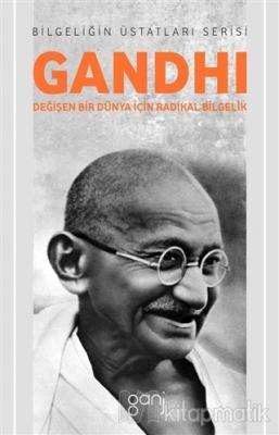 Gandhi - Değişen Bir Dünya İçin Radikal Bilgelik Alan Jacobs