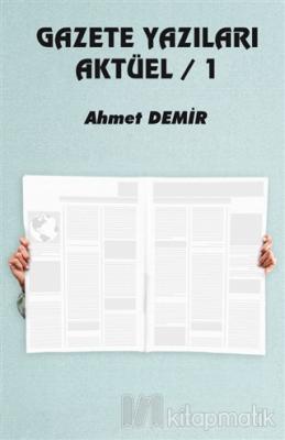 Gazete Yazıları Aktüel 1 Ahmet Demir